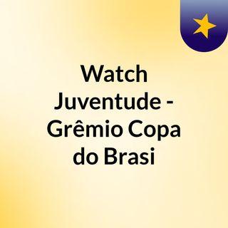 Watch Juventude - Grêmio Copa do Brasi