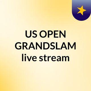 US OPEN GRANDSLAM live stream