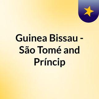 Guinea Bissau - São Tomé and Príncip