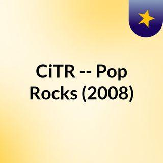 CiTR -- Pop Rocks (2008)