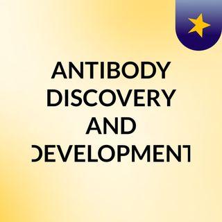 ANTIBODY DISCOVERY AND DEVELOPMENT
