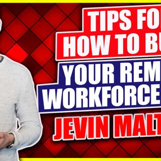 🎧 Tips for How to Build Your Remote Workforce with Jevin Maltais 🎤