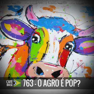Café  Brasil 763 - O agro é pop?