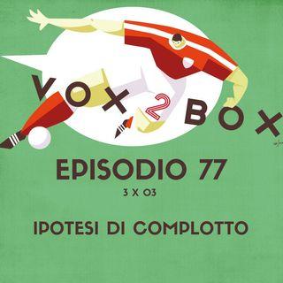Episodio 77 (3x03) - Ipotesi di complotto