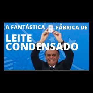 Bolsonaro e a Fantástica Fábrica de Leite Condensado!