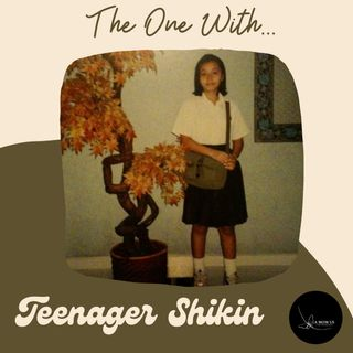 Episode 21: The One With Teenager Shikin