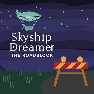 Skyship Dreamer: The Roadblock