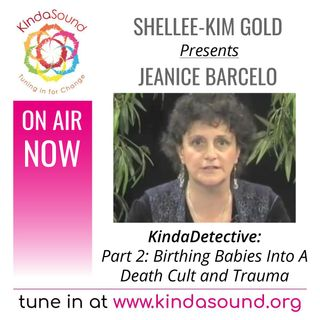 Birthing Babies Into A Death Cult and Trauma | Jeanice Barcelo (Pt. 2) on KindaDetective with Shellee-Kim Gold