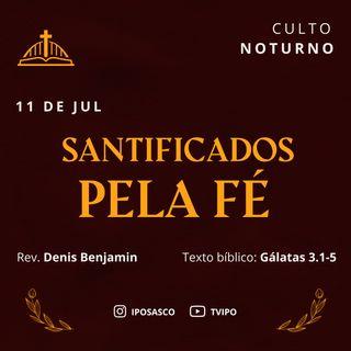 Santificados pela Fé (Gálatas 3.1-5) - Rev Denis Benjamin