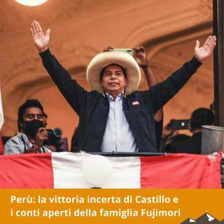 Perù: la vittoria incerta di Castillo e  i conti aperti della famiglia Fujimori