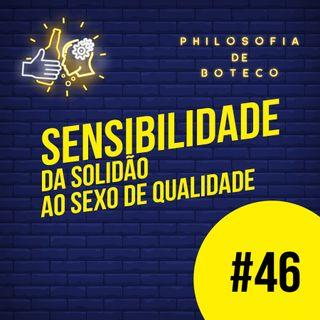 #46 - Sensibilidade (Da Solidão Ao Sexo de Qualidade)