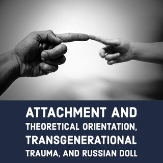 Attachment and Theoretical Orientation, Transgenerational Trauma, and Russian Doll