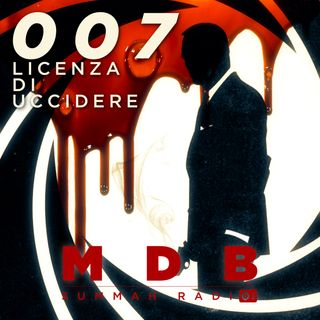 "MDB Summah Radio | Ep. 33 ""007 Licenza di uccidere"""