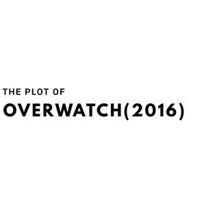 The Plot of Overwatch(2016)