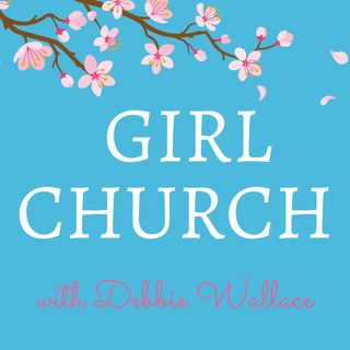 Girl Church with Debbie Wallace