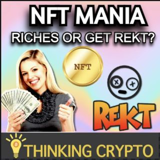 NFT Mania - Riches or Rekt City - Should You Invest or Create NFTs?