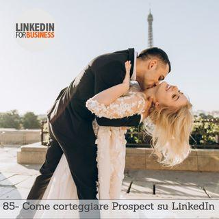 85-Come corteggiare i tuoi Prospect su LinkedIn
