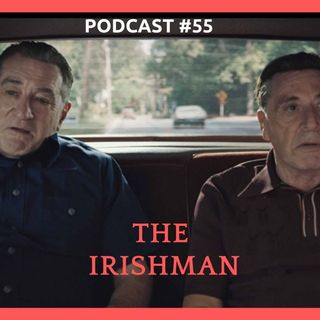 THE IRISHMAN (PODCAST #55)