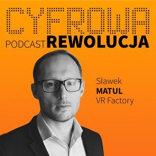 Szkolenia specjalistów w wirtualnej rzeczywistości? - Sławek Matul / VR Factory