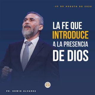 LA FE QUE INTRODUCE A LA PRESENCIA DE DIOS - PR. EDWIN ÁLVAREZ
