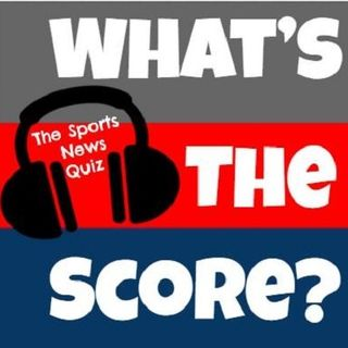 What's the Score? The Sports News Quiz #23