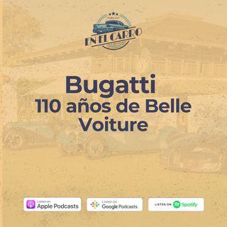 E11 • En el carro: Bugatti, 110 años de Belle Voiture • Historia Automotriz • Culturizando
