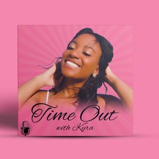 Podcast Episode 1 - Time Out with Kyra