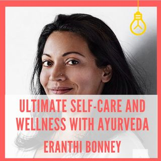 Ultimate Self-Care and Wellness with Ayurveda [Episode 15]