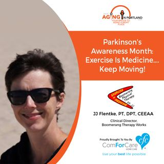 4/17/19: JJ Flentke, PT, DPT, CEEAA with Boomerang Therapy Works | Parkinson's Awareness Month: Exercise IS Medicine....Keep Moving!