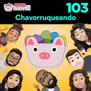 Chavorruqueando - MCH #103