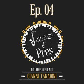 Jazz & Pres - Ep. 04 - Gianni Tarabini, chef stellato