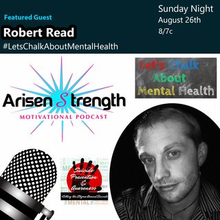 Robert Read - Let's Chalk About Mental Health - (Arisen Strength Motivational Podcast)