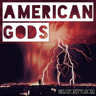 Ep. 37: American Gods - 308 - The Rapture of Burning