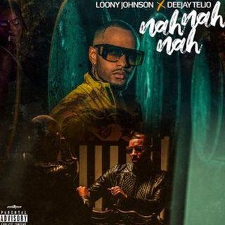 Loony Johnson x Deejay Telio - Nah Nah Nah (BAIXAR AGORA MP3)