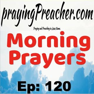 Morning Prayers   Ep 120   prachingPreacher.com