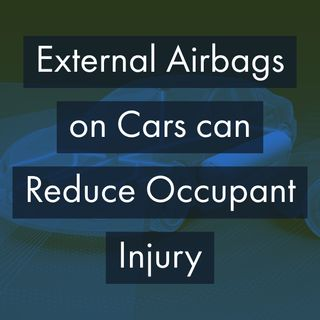 External Airbags on Cars can Reduce Occupant Injury