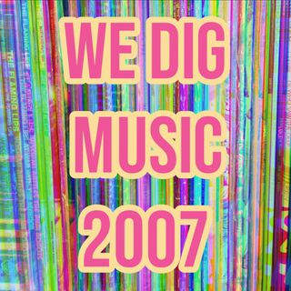 We Dig Music - Series 4 Episode 2 - Best Of 2007