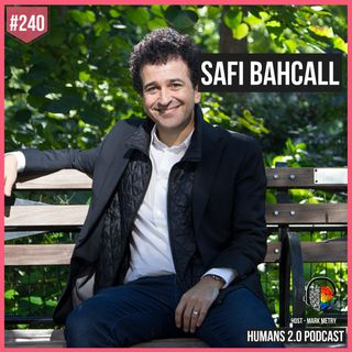 240: Safi Bahcall | Winning Wars, Curing Diseases and Transforming Industries