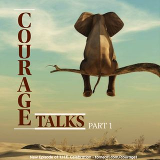 Courage Talks - Part 1