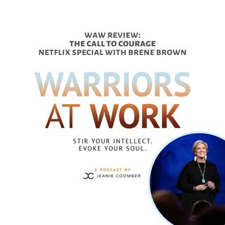 """WAW Review"" with Jeanie Coomber & Lynn Schaber: ""The Call to Courage"" Netflix Special with Brene Brown"