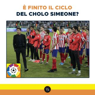Podcast Liga - E' finito il ciclo del Cholo Simeone?
