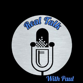 Real Talk With Paul Episode 1
