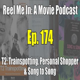 Ep. 174: T2: Trainspotting, Personal Shopper, & Song to Song
