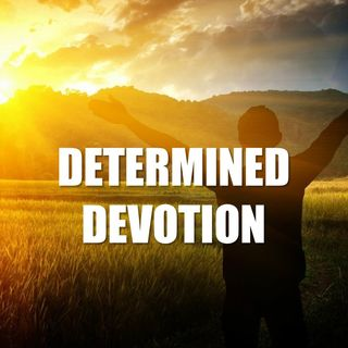 Determined Devotion - Morning Manna #2664