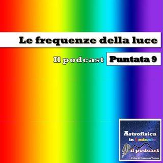 Le frequenze della luce - Puntata 9