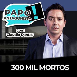 300 mil mortos - Papo Antagonista com Claudio Dantas e Mario Sabino