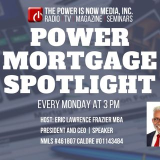 The Power is Now - The Mortgage Spotlight with Eric Eichof  Broker of Fulton Rea
