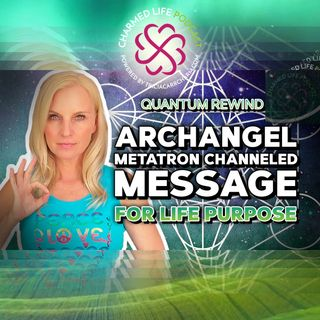 230: Metatron Mashup | Archangel Channeled Message | PURPOSE, ASCENSION + SELF-LOVE | Quantum Rewind
