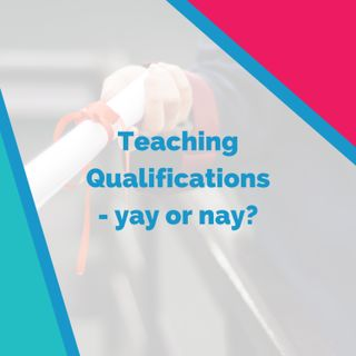Teaching Qualifications - yay or nay? with Aubrey Carter