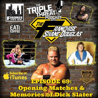 Shane Douglas And The Triple Threat Podcast Episode 69: Opening Matches & Memories of Dick Slater